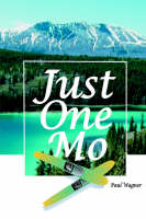 Just One Mo by Paul H Wagner