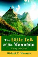 The Little Folk of the Mountain A Story About Elves by Richard T Manners