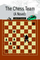 The Chess Team (a Novel) by James H Sawaski