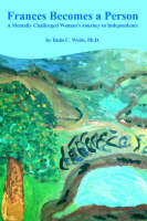 Frances Becomes a Person A Mentally Challenged Woman's Journey to Independence by Ruth C Webb