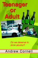 Teenager or Adult Do We Deserve to Drink Alcohol? by Andrew Cornell