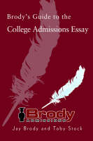 Brody's Guide to the College Admissions Essay by Jay Brody, Toby Stock