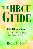 The Hbcu Guide 100+ Things to Know (and a Few Other Things You Need to Do)! by Robin M May