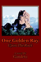 One Golden Ray Upon the Rock by Gandeto