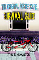 The Original Foster Care Survival Guide by Paul E Knowlton