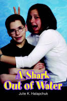A Shark Out of Water by Julie K Halapchuk