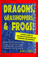 Dragons, Grasshoppers, & Frogs! A Pocket Guide to the Book of Revelation for Teenagers and Newbies! by Jerry L Parks