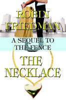The Necklace A Sequel to the Fence by Robin Friedman