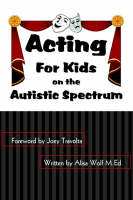 Acting For Kids on the Autistic Spectrum by Alisa Wolf