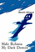 Male Bulimia My Dark Demon by Scott Simon