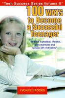 100 Ways to Become a Successful Teenager Teen Success Series Volume II by Yvonne Brooks