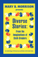 Diverse Stories From the Imaginations of Sixth Graders by MR Lou Richie's Sixth Grade Class