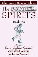 The Foothill Spirits--Book Two Shawnees & Runaway Slaves by Betty Casbeer Carroll
