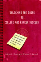 Unlocking the Doors to College and Career Success How Students and Their Champions Can Succeed in the Classroom--And Beyond by Arthur G, Ma Sharp, Kristine E Barnett