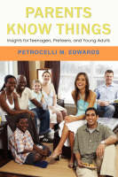Parents Know Things Insights for Teenagers, Preteens, and Young Adults by Petrocelli M Edwards