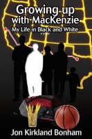 Growing Up with MacKenzie My Life in Black and White by Jon Kirkland Bonham