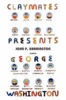 Claymates Presents George Washington by John P (Fordham University) Harrington