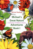 Michael's Great Nature Adventures Book I A Collection of Children's Stories by Michael Rawlings