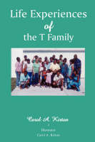 Life Experiences of the T Family by Carol A Kirton