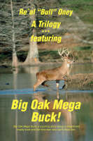 A Trilogy . Featuring Big Oak Mega Buck! Ella's Compassion & the Knock at Our Door by Phil Kunz