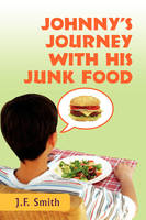 Johnny's Journey with His Junk Food by Jason F Smith