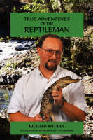 True Adventures of the Reptileman by Richard I Ritchey