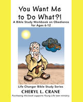 You Want Me to Do What?! A Bible Study Workbook on Obedience for Ages 6-12 by Cheryl L Crane