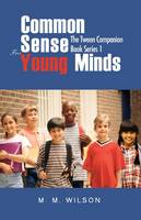 Common Sense for Young Minds The Tween Companion Book Series 1 by M M Wilson