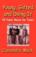 Young, Gifted and Doing It 52 Power Moves for Teens by Cassandra Mack