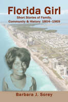 Florida Girl Short Stories of Family, Community & History: 1804-1969 by Barbara J Sorey