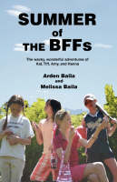 Summer of the Bffs The Wacky, Wonderful Adventures of Kat, TIFF, Amy, and Hanna by Melissa F Baila, Arden Baila