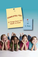 Completely You 12 Things Every Girl Needs to Know by C Rich, Carla R Richardson