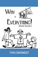 Why Is Everything! Doing Science by Tom Cornsweet