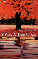I Was a Tree Once by Honors English III