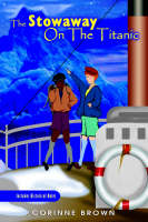 The Stowaway on the Titanic by Corinne Joy Brown