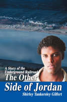 The Other Side of Jordan A Story of the Underground Railroad by Shirley Tankersley Gilfert