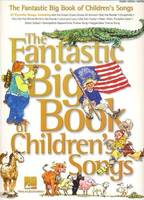 The Fantastic Big Book of Childrens Songs by Hal Leonard Publishing Corporation, Hal Leonard Publishing Corporation