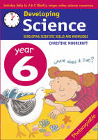 Developing Science: Year 6 Developing Scientific Skills and Knowledge by Christine Moorcroft
