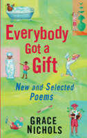 Everybody Got a Gift New and Selected Poems by Grace Nichols