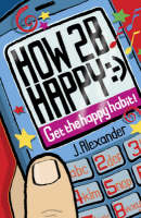 How to be Happy Get the Happy Habit! by Jenny Alexander