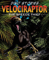 Velociraptor The Speedy Thief by David West