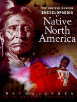 The British Museum Encyclopaedia of Native North America by Rayna Green, Melanie Fernandez