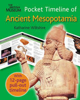 The British Museum Pocket Timeline of Ancient Mesopotamia by Katharine Wiltshire