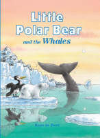 Little Polar Bear and the Whales by Hans De Beer