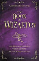 The Book of Wizardry The Apprentice's Guide to the Secrets of the Wizard's Guild by Cornelius Rumstuckle