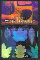Elements of Witchcraft Natural Magick for Teens by Ellen Dugan