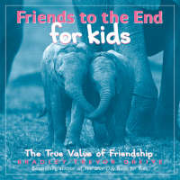 Friends to the End for Kids The True Value of Friendship by Bradley Trevor Greive