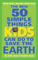 The New 50 Simple Things Kids Can Do to Save the Earth by Earthworks Group, Sophie Javna