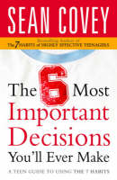 The 6 Most Important Decisions You'll Ever Make A Teen Guide to Using the 7 Habits by Sean Covey