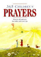 365 Children's Prayers Prayers Old and New for Today and Every Day by Carol Watson